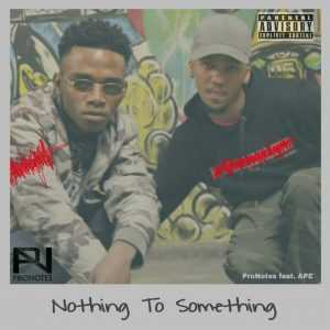 "ProNotes drops a hit entitled  ""Nothing to Something"""