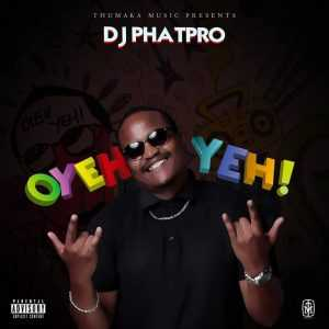 "A Huge Come Back From Dj PhatPro with a Hit Single ""OyehYeh"""
