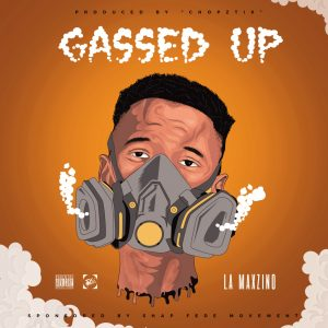 LA Maxzino Comes Back with another Single - Gassed Up (Prod by ChopzTix)