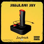 Jabulani Jay Drops another Single - JoyStick