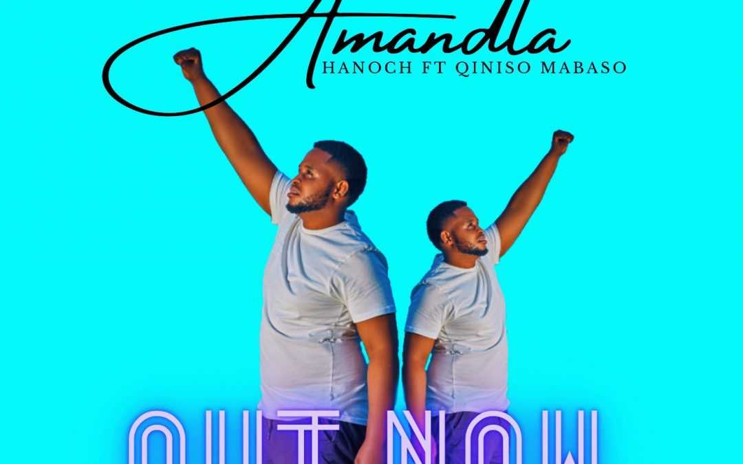 Hanoch Drops a Hit Single – Amandla ft Qiniso Mabaso | Taken from His EP Due to Drop Soon